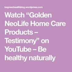 """Watch """"Golden NeoLife Home Care Products – Testimony"""" on YouTube – Be healthy naturally Watch, Healthy, Youtube, Products, Clock, Bracelet Watch, Clocks, Health, Youtubers"""