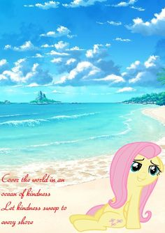 Fluttershy - Cover the world in an ocean of kindness; let kindness sweep to every shore My little pony