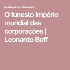 O funesto império mundial das corporações   Leonardo Boff
