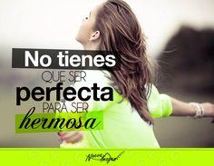 La perfección implica más que un cuerpo y una cara bonita, no lo olvides.
