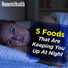 5 Foods That Are Keeping You Up At Night http://www.womenshealthmag.com/nutrition/things-that-keep-you-up