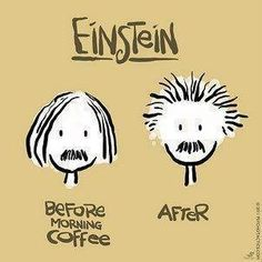 Einstein, before and after coffee