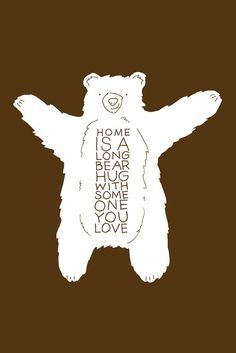 home is a long bear hug with someone you love