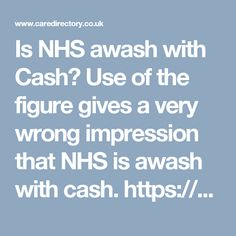 Is NHS awash with Cash? Use of the figure gives a very wrong impression that NHS is awash with cash. https://www.caredirectory.co.uk/blog/is-nhs-awash-with-cash/