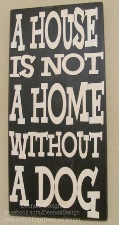A house is not a home without a dog sign by DeenasDesign on Etsy, $58.00 -