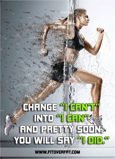 """Change """"I can't"""" into """"I can"""", and pretty soon you will say """"I did""""."""