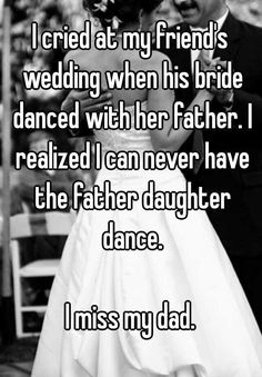 "Someone from Colorado posted a whisper, which reads ""I cried at my friend's wedding when his bride danced with her father. I realized I can never have the father daughter dance. I miss my dad. Missing Dad Quotes, Miss You Dad Quotes, Dad Quotes From Daughter, Daddy Quotes, Quotes For Kids, Father Qoutes, Remembering Dad Quotes, Missing My Friend, Work Quotes"