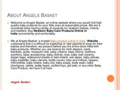 Are you looking for online shopping for baby products in India,Choose from a wide variety of brands such as Avent, Chicco, Pigeon, Nuby, Johnson's, Mothercare, Angel Stony, Toddy, Quick Dry, Funskool, Loreal and many more at Angels Basket.Browse the exclusive Online Baby Products Store today!!! Shower your love on your little prince or princess; shop at Angels Basket, an Online Store in India for Newborn Baby Care Products.