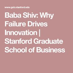 Baba Shiv: Why Failure Drives Innovation | Stanford Graduate School of Business
