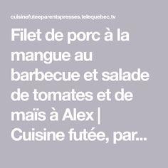 Filet de porc à la mangue au barbecue et salade de tomates et de maïs à Alex | Cuisine futée, parents pressés Quebec, Filets, Barbecue, Parents, Math, Mango, Pork, Recipes, Dads