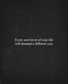 Every next level of your life will demand a different you !!