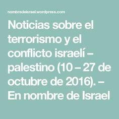 Noticias sobre el terrorismo y el conflicto israelí – palestino (10 – 27 de octubre de 2016). – En nombre de Israel