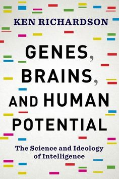 """Read """"Genes, Brains, and Human Potential The Science and Ideology of Intelligence"""" by Ken Richardson available from Rakuten Kobo. For countless generations people have been told that their potential as humans is limited and fundamentally unequal. Social Order, Brain Science, Human Development, Latest Books, Guys Be Like, Neuroscience, Science And Technology, Book Format, Psychology"""