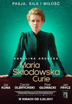 """poster to the film """"Maria Curie - Skłodowska"""", directed by Maria Noelle. Polish - French coproduction. Premiere (PL) 3.03.2017"""