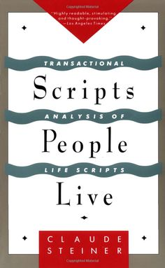 Scripts People Live: Transactional Analysis of Life Scripts - Claude M. Steiner