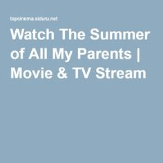 Watch The Summer of All My Parents | Movie & TV Stream