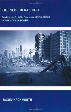 The Neoliberal City: Governance, Ideology, and Development in American Urbanism by Jason Hackworth http://www.amazon.com/dp/0801473039/ref=cm_sw_r_pi_dp_J4vIwb1NVY9K4