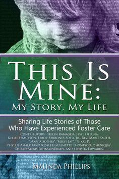 """This Is Mine: My Story, My Life"" Contributions by: Helen Ramaglia, Jesse DeLuna, Leroy Berrones-Soto, Jr., Rev. Marie Smith, ""Marija Sophia"", ""Missy Jay"", ""Nikki J"", Phyllis Amalfitano Kessler Guilmette Thompson, ""Sheniqua"", ShirleyAlexis JohnsonBradley, and Tenisha Edwards."