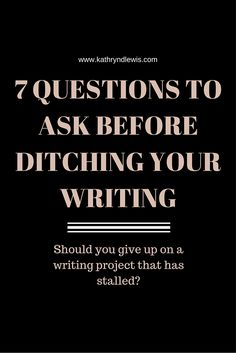 7 Questions To Ask Before Ditching Your Writing | Do you have a writing project that's stalled, but you're not sure whether to call it quits? Click through for 7 questions to ask before scrapping your writing project.