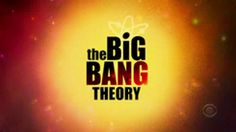 Big Bang Theory..