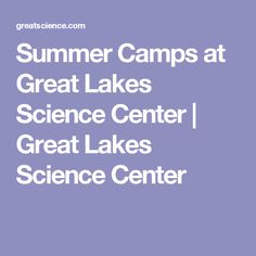 Summer Camps at Great Lakes Science Center | Great Lakes Science Center