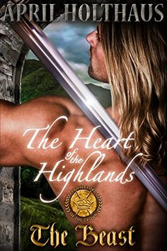 The Heart of the Highlands: The Beast (Protectors of the Crown Book 1) by April Holthaus http://www.amazon.com/dp/B00X6BIYNU/ref=cm_sw_r_pi_dp_xflFvb0TD6AB3