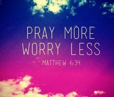 Pray more. Worry less.