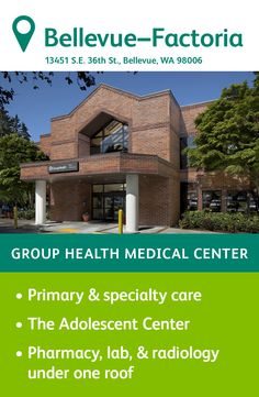 The Group Health Factoria Medical Center in Bellevue specializes in primary care, featuring family medicine and pediatric physicians. You'll also find a pharmacy, a lab, an injection room, and radiology on site as well as specialty services including behavioral health services, social work services, and an adolescent center. Behavioral Health Services, Group Health, Primary Care, Radiology, Medical Center, Adolescence, Social Work, Pediatrics, Pharmacy