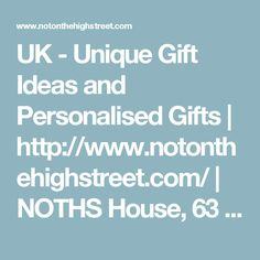 UK - Unique Gift Ideas and Personalised Gifts | http://www.notonthehighstreet.com/ | NOTHS House, 63 Kew Road, Richmond, TW9 2NQ, UK | Phone 44 3452 591 359