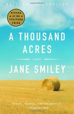 """IOWA: """"A Thousand Acres"""" by Jane Smiley. When an Iowa farmer decides to retire, he plans to divide his thousand acres of land among his three daughters. The youngest objects, setting off a chain of events that unleashes long-suppressed emotions and secrets. It's a modern-day """"King Lear."""""""