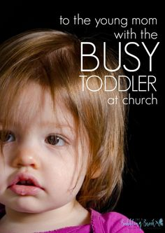 To the young mom with the busy toddler at church.   Encouraging article from Like a Bubbling Brook.  likeabubblingbrook.com