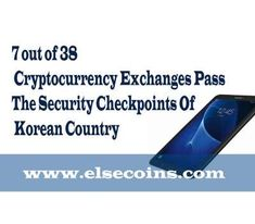 7 out of 38 Cryptocurrency Exchanges Pass The Security Checkpoints Of Korean Country - Crypto News South Korea Blockchain, South Korea, Cryptocurrency, Korean, News, Korean Language, Korea