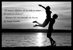 """""""El mayor objetivo de la vida es amar... El resto es silencio"""".   - Manuscrito encontrado en Accra  de Paulo Coelho"""