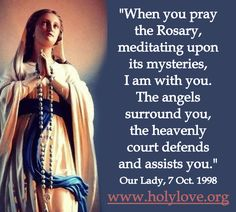 """Our Lady: """"When you pray the Rosary, meditating upon its mysteries, I am with you. The angels surround you, the heavenly court defends and assists you. Fatima Prayer, Rosary Prayer, Praying The Rosary, Holy Rosary, Our Lady Of Rosary, Rosary Quotes, Catholic Quotes, Catholic Prayers, Catholic Theology"""