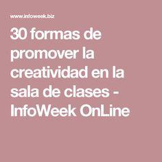 30 formas de promover la creatividad en la sala de clases - InfoWeek OnLine