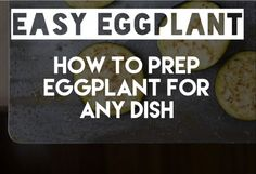 How to prepare eggplant to make it delicious, tasty and easy to incorporate into any dish!