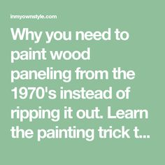 Why you need to paint wood paneling from the 1970's instead of ripping it out. Learn the painting trick to making it look great. | InMyOwnStyle.com