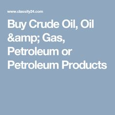 Buy Crude Oil, Oil & Gas, Petroleum or Petroleum Products Crude Oil, Oil And Gas, Agriculture, Mineral, Gemstone, Amp, Stuff To Buy, Products, Gem