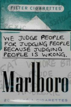 "Pack of Marlboro menthol. ""We judge people for judging people because judging people is wrong"""