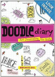Doodle Diary: Art Journaling for Girls: Dawn DeVries Sokol: 9781423605294: Amazon.com: Books - Jayci
