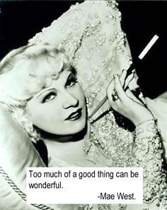 """""""To err is human---but it feels divine."""" Like most women in Hollywood, Mae West was exploited for her curves. She was venerated as one of the. Movie Posters Uk, Mae West Quotes, And So It Begins, Gene Kelly, Thats The Way, Dita Von Teese, Classic Movies, Classic Actresses, Brigitte Bardot"""