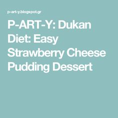 P-ART-Y: Dukan Diet: Easy Strawberry Cheese Pudding Dessert