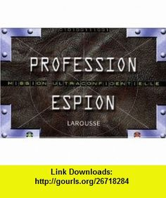 Profession espion (French Edition) (9782035849106) Clint Twist , ISBN-10: 2035849101  , ISBN-13: 978-2035849106 ,  , tutorials , pdf , ebook , torrent , downloads , rapidshare , filesonic , hotfile , megaupload , fileserve