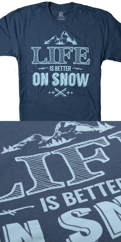 Life Is Better On Snow. Super soft, skiing tshirt available at Downhill Threads. www.downhillthreads.com