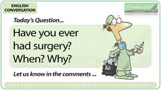 English Conversation Question 85 *** Have you ever had surgery? *** Let us know in the comments English Talk, English Today, English Lessons, English Grammar, Conversation Questions, English Language Learning, Ell, Surgery, Study