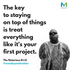 The key to staying on top of things is treat everything like its your first project. Notorious B.I.G  #Healing #disease #quotes #change #health #healthy #opportunity #cancer #cancertalks #meducated
