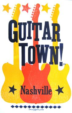 """GUITAR TOWN!™"" LetterPress Posters c. www.TwangSpirit.com ((Yes, Nashville is Home to ALL Kinds of Music! So, If the ""Suits"" wanna change our City's 'Symbol' to a ""Musical Note"" -- Whatever...But Let's Face It Folks: Nashville Will ALWAYS Be ""Guitar Town""!!!"