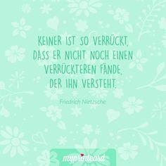 Keiner ist so verrückt, dass er nicht noch einen verrückteren fände, der ihn versteht. - Friedrich Nietzsche #zitate #hochzeit #liebesspruch #liebessprüche #liebe #ehe #heiraten #liebeszitat #zitatdestages #quote #spruch #deutsch #zitat