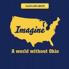 I'm not a U of M fan... but we can all agree we hate Ohio!