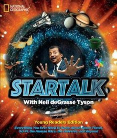 StarTalk with Neil deGrasse Tyson Young Readers Edition Edited by Shelby Alinsky (ASKING QUESTIONS, CLASSROOM LIBRARY BUY, CLOSE READING/ANALYSIS, INFORMATIONAL NONFICTION, NONFICTION PICTURE BOOK WEDNESDAY, TEACHING, TEXT FEATURES, TEXT STRUCTURE, VOCABULARY/VOCABULARY DEVELOPMENT)